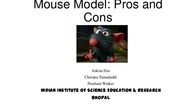 Mouse Model: Pros and Cons Ankita Das Chetana Tamadaddi Prashant Waiker Indian Institute of Science Education & Research B...