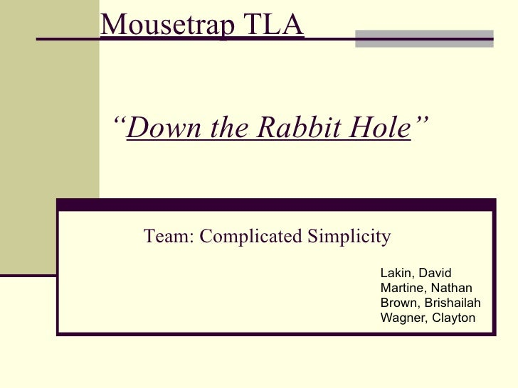 "Mousetrap TLA Lakin, David Martine, Nathan  Brown, Brishailah Wagner, Clayton "" Down the Rabbit Hole "" Team: Complicated S..."