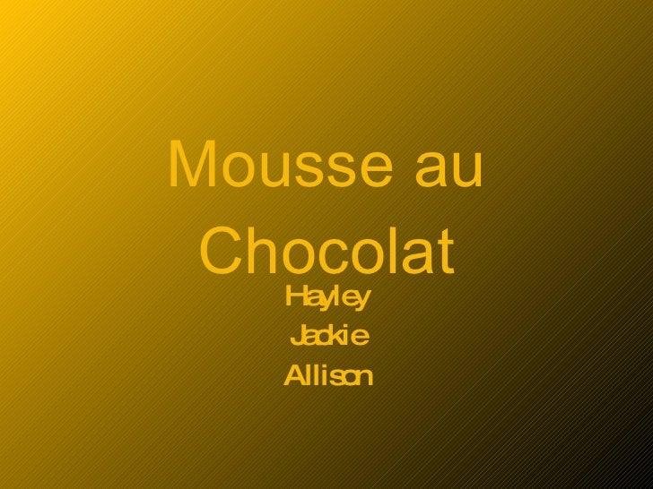 Mousse au Chocolat Hayley Jackie Allison
