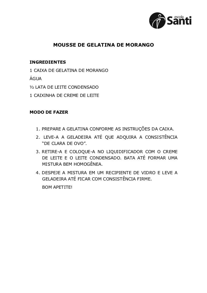 MOUSSE DE GELATINA DE MORANGOINGREDIENTES1 CAIXA DE GELATINA DE MORANGOÁGUA½ LATA DE LEITE CONDENSADO1 CAIXINHA DE CREME D...