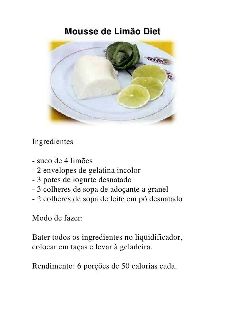 Mousse de Limão Diet     Ingredientes  - suco de 4 limões - 2 envelopes de gelatina incolor - 3 potes de iogurte desnatado...
