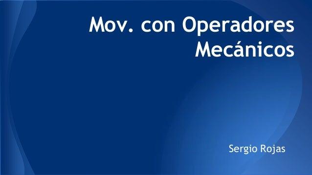 Mov. con Operadores Mecánicos  Sergio Rojas