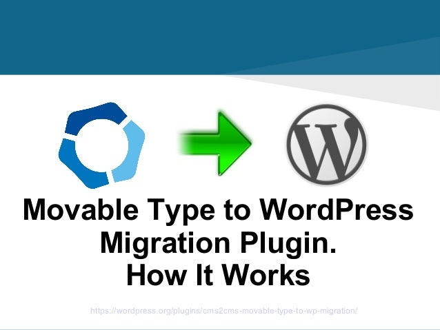 https://wordpress.org/plugins/cms2cms-movable-type-to-wp-migration/ Movable Type to WordPress Migration Plugin. How It Wor...