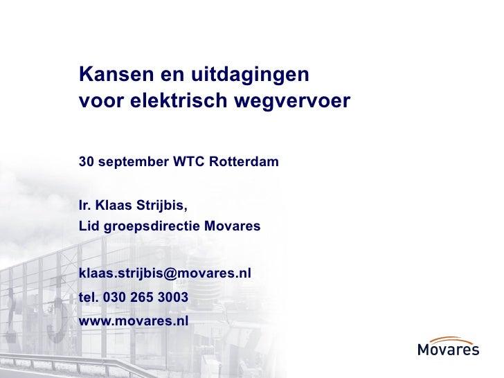 Kansen en uitdagingen  voor elektrisch wegvervoer 30 september WTC Rotterdam  Ir. Klaas Strijbis,  Lid groepsdirectie Mova...