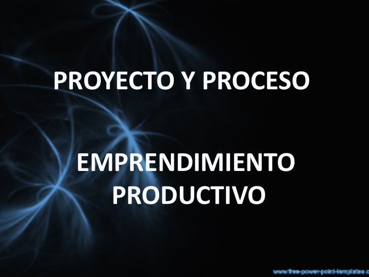 PROYECTO Y PROCESO EMPRENDIMIENTO   PRODUCTIVO
