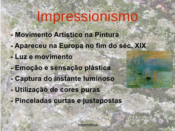 Impressionismo <ul>- Movimento Artístico na Pintura - Apareceu na Europa no fim do séc. XIX - Luz e movimento - Emoção e s...
