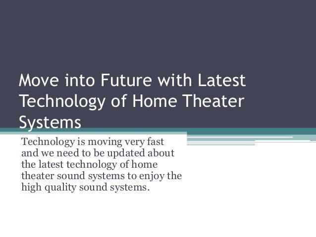 Move into future with latest technology of home theater for New technology in the home