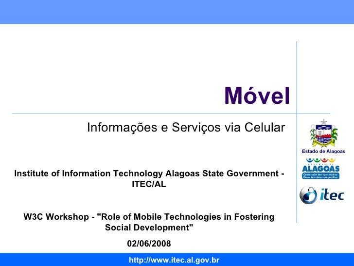 Móvel Informações e Serviços via Celular Institute of Information Technology Alagoas State Government - ITEC/AL W3C Worksh...