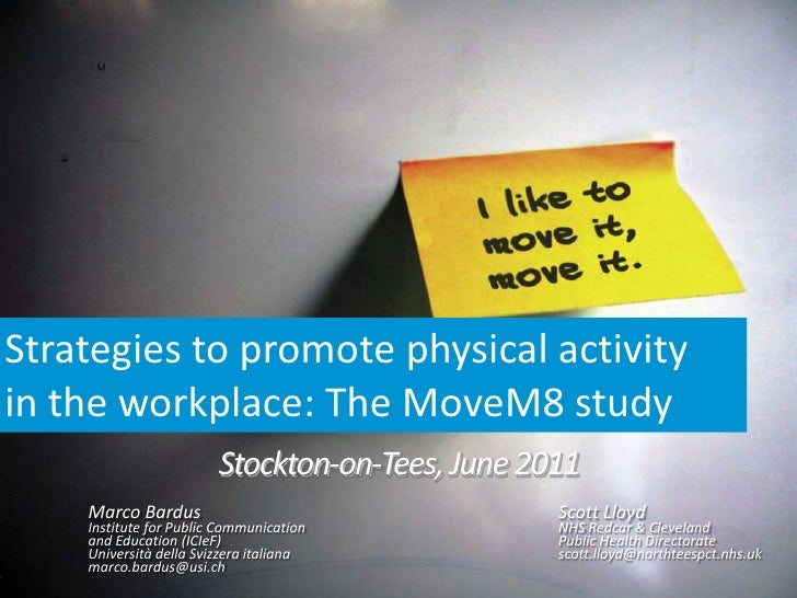 Strategies to promote physical activityin the workplace: The MoveM8 study<br />Stockton-on-Tees, June 2011<br />Marco Bar...