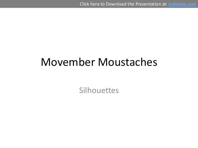 Click here to Download the Presentation at: indezine.comMovember Moustaches      Silhouettes