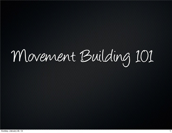 Movement Building 101Sunday, January 22, 12            1