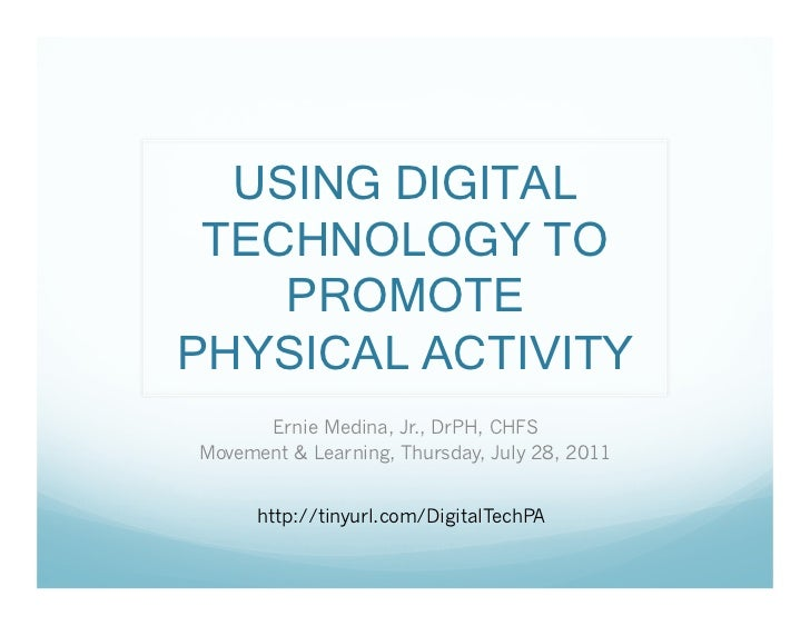 USING DIGITAL TECHNOLOGY TO    PROMOTEPHYSICAL ACTIVITY      Ernie Medina, Jr., DrPH, CHFSMovement & Learning, Thursday, J...