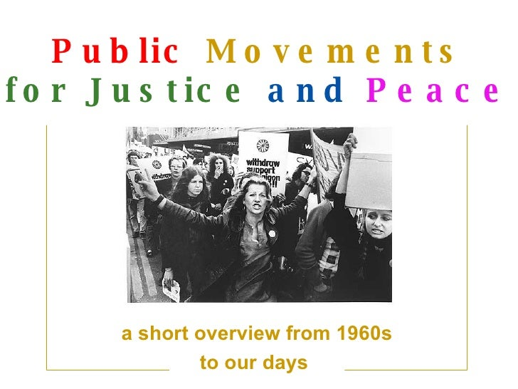 Public   Movements for  J ustice   and   Peace a short overview from 1960s to our days