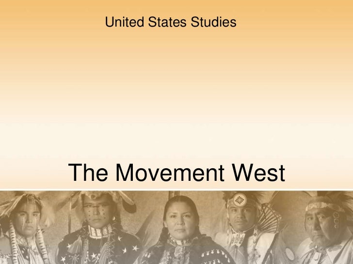 The Movement West<br />United States Studies<br />