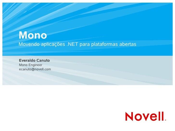 Mono Movendo aplicações .NET para plataformas abertas   Everaldo Canuto Mono Engineer ecanuto@novell.com