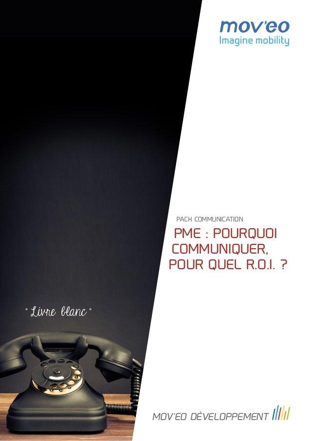 """PME : POURQUOI COMMUNIQUER, POUR QUEL R.O.I. ? PACK COMMUNICATION MOV'EO DÉVELOPPEMENT « """" Livre blanc """""""