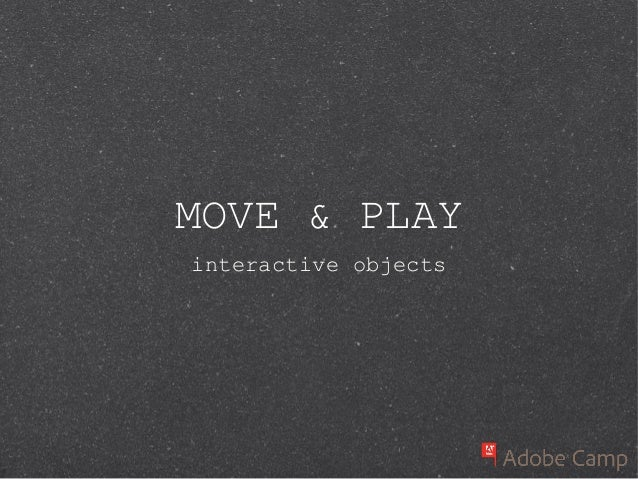Adobe Camp 2012: Move & Play - Interactive Objects