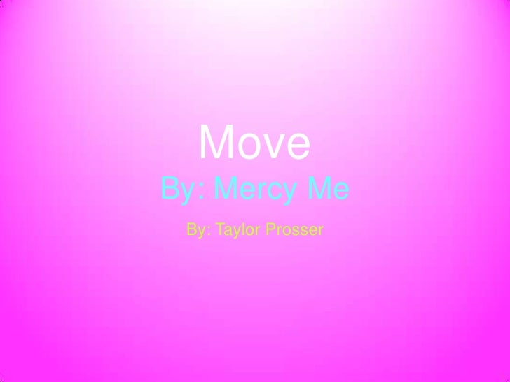 MoveBy: Mercy Me By: Taylor Prosser
