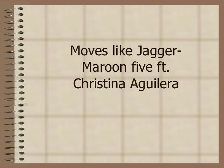Moves like Jagger-Maroon five ft. Christina Aguilera