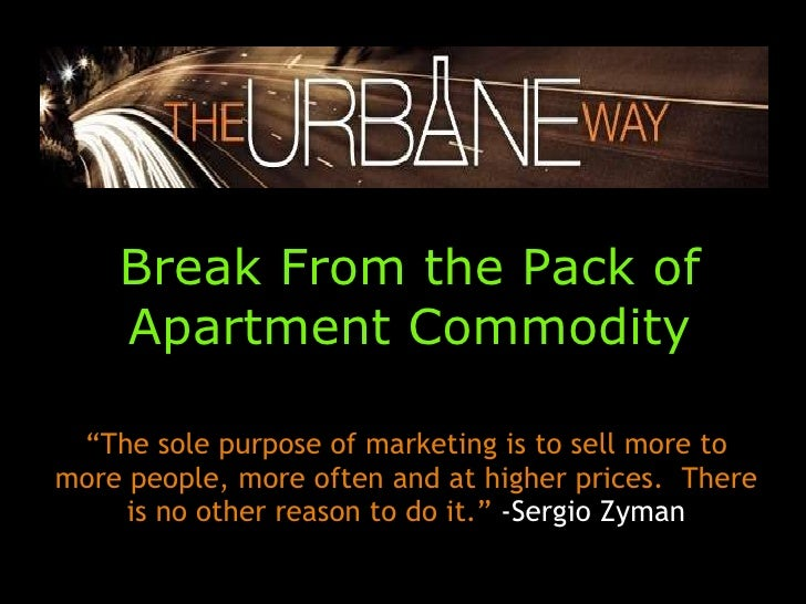 """Break From the Pack of Apartment Commodity """" The sole purpose of marketing is to sell more to more people, more often and ..."""