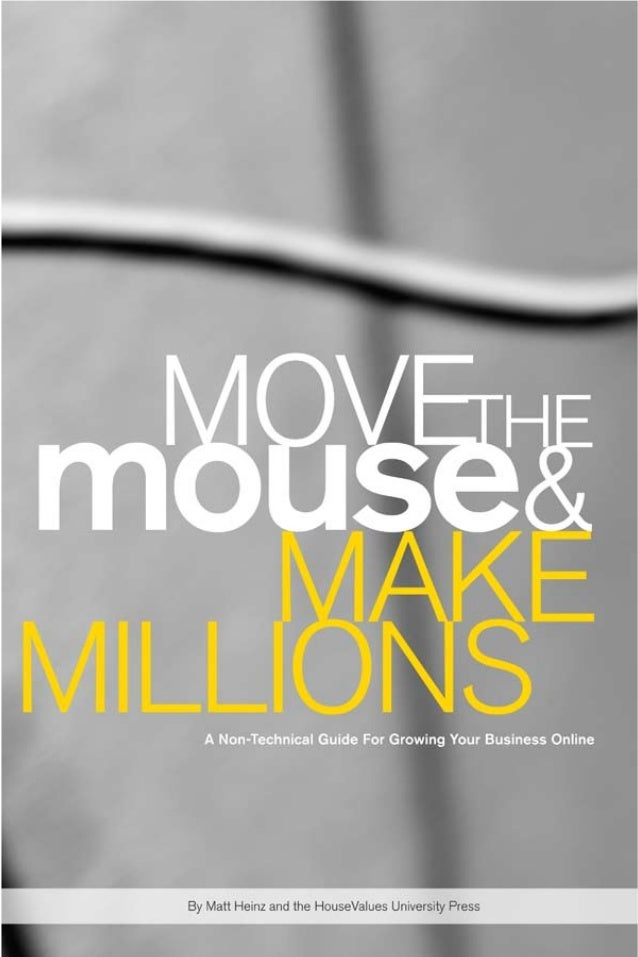 A non-technical guide for growing your business online By Matt Heinz and the HouseValues University Press mouse MILLIONS M...
