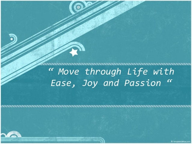 """"""" Move through Life with Ease, Joy and Passion """""""