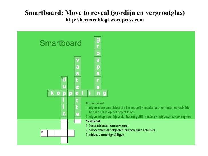 Smartboard: Move to reveal (gordijn en vergrootglas) http://bernardblogt.wordpress.com
