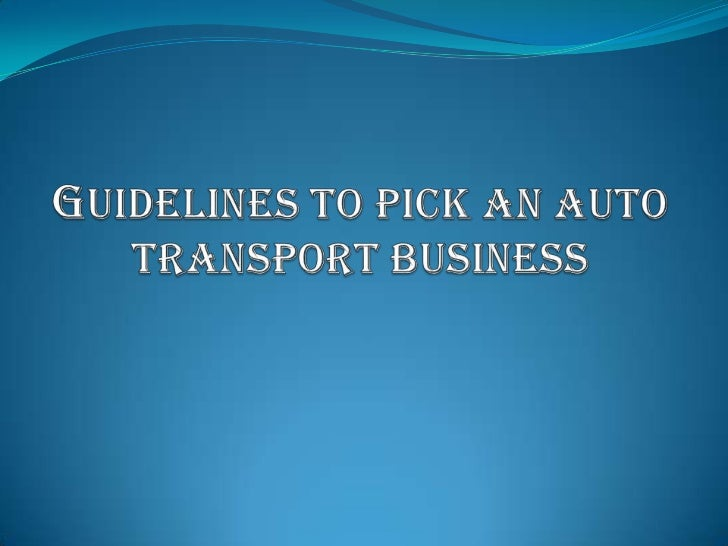 Guidelines to pick an auto Transport Business<br />