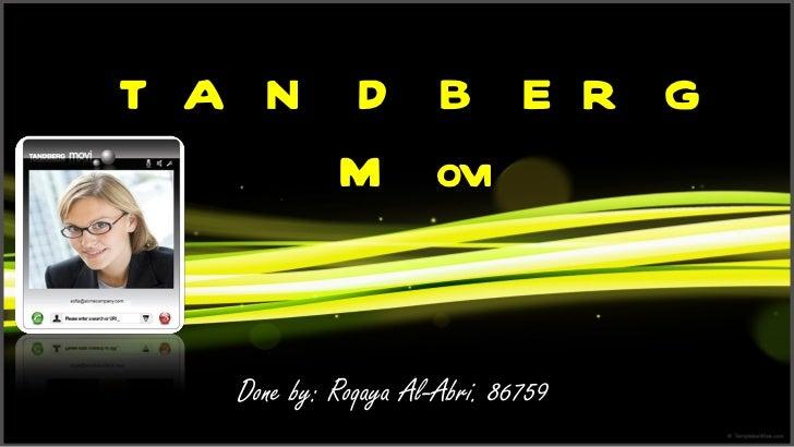 TANDBERG Movi  Done by: Roqaya Al-Abri. 86759