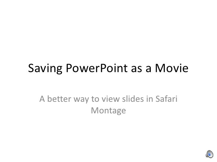 Saving PowerPoint as a Movie <br />A better way to view slides in Safari Montage<br />