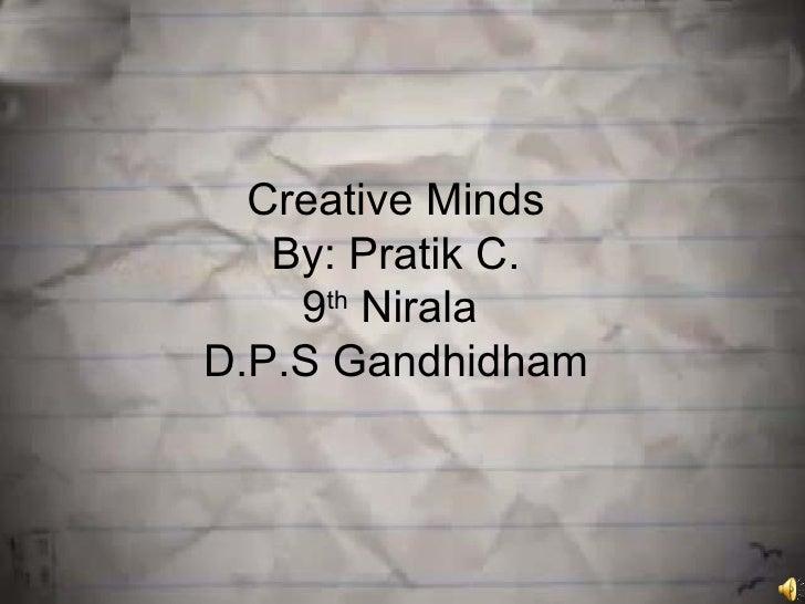 Creative Minds   By: Pratik C.    9th NiralaD.P.S Gandhidham