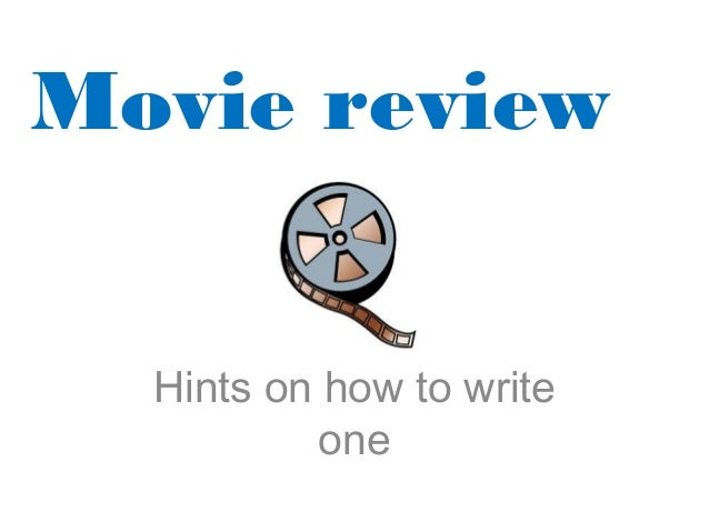 Movie review Hints on how to write one