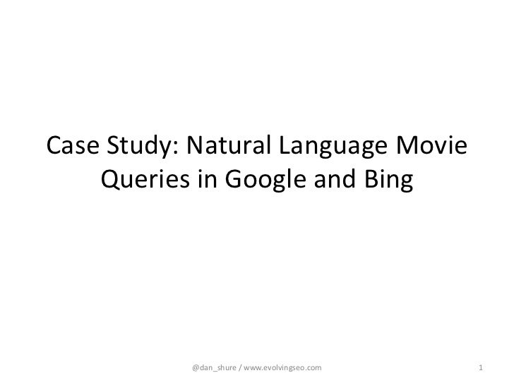 Case Study: Natural Language Movie    Queries in Google and Bing           @dan_shure / www.evolvingseo.com   1