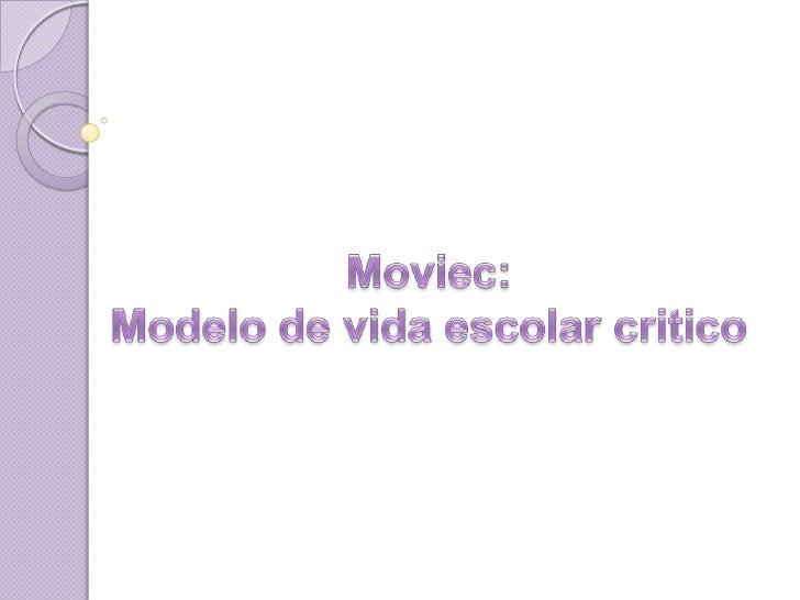 Moviec:<br />Modelo de vida escolar critico<br />