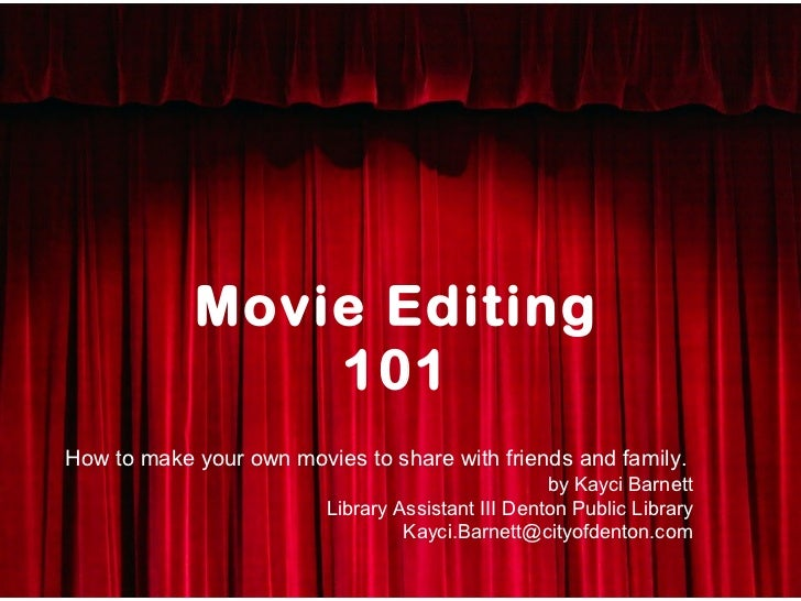 Movie Editing                101                 Movie editing 11Kayci BarnettHow to make your own movies to share with fr...
