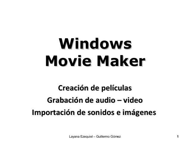 Windows   Movie Maker      Creación de películas   Grabación de audio – videoImportación de sonidos e imágenes         Lay...