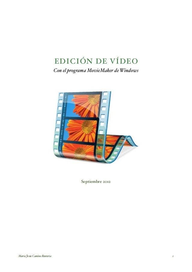 EDICIÓN DE VÍDEO Con el programa MovieMaker de Windows Septiembre 2012 María Jesús Camino Rentería! 1