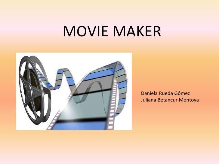 MOVIE MAKER<br />Daniela Rueda Gómez<br />Juliana Betancur Montoya<br />