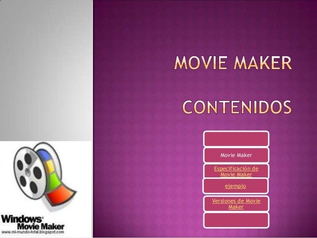 Movie Maker Especificación de Movie Maker ejemplo Versiones de Movie Maker