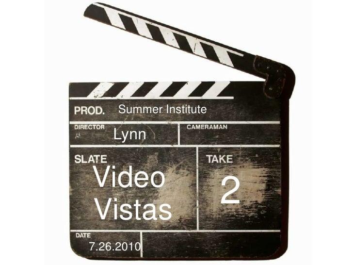 Summer Institute      Lynn   Video Vistas                         2 7.26.2010