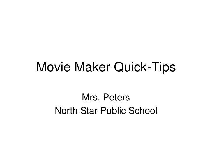Movie Maker Quick-Tips        Mrs. Peters  North Star Public School