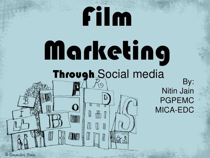 Film Marketing Through Social media <br />By: <br />Nitin Jain<br />PGPEMC<br />MICA-EDC<br />
