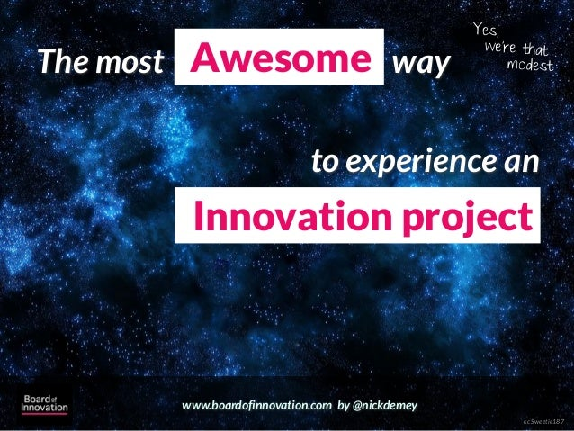 The most Awesome way to experience an Innovation project (by @nickdemey @boardofinno)