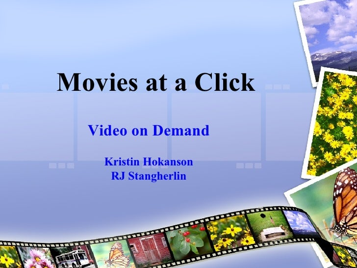 Movies at a Click Video on Demand Kristin  Hokanson RJ  Stangherlin