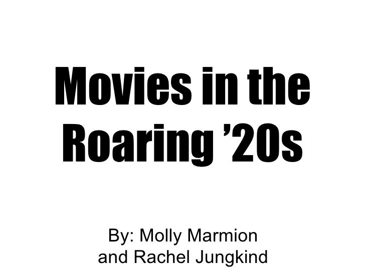 Movies in the Roaring '20s    By: Molly Marmion   and Rachel Jungkind