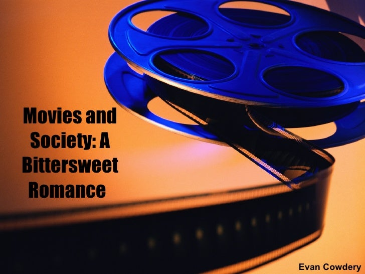 Movies and Society: A Bittersweet Romance   Evan Cowdery