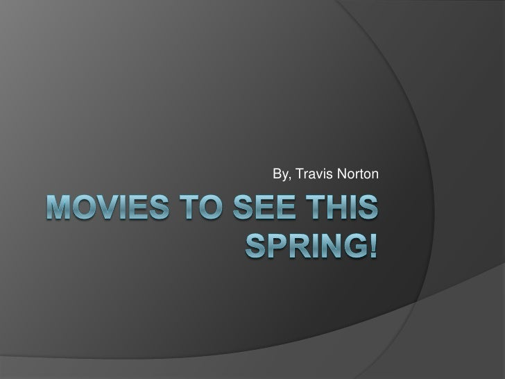 Movies to see this spring! [tln]
