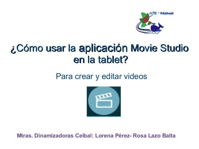 ¿Cómo usar la¿Cómo usar la aplicaciónaplicación Movie StudioMovie Studio en la tablet?en la tablet? Mtras. Dinamizadoras C...