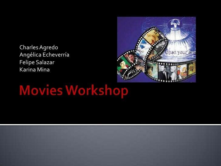 MoviesWorkshop<br />Charles Agredo<br />Angélica Echeverría<br />Felipe Salazar <br />Karina Mina <br />