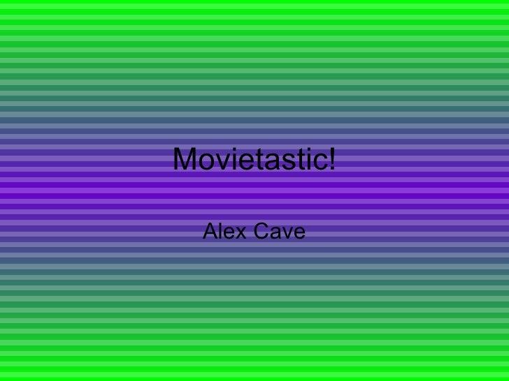 Movietastic! Alex Cave